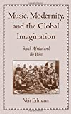 Music, Modernity, and the Global Imagination: South Africa and the West