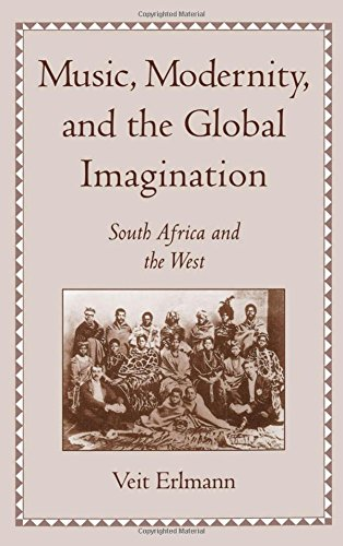 Music, Modernity, and the Global Imagination: South Africa and the West by Brand: Oxford University Press, USA
