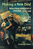 Making a New Deal : Industrial Workers in Chicago, 1919-1939, Cohen, Lizabeth, 0521715350