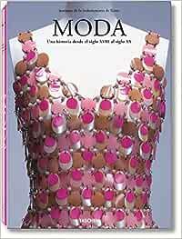 Moda. Una historia desde el siglo XVIII al siglo XX: Amazon.es: V.v.A.a.: Libros