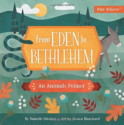 From Eden to Bethlehem: An Animals Primer (Baby Believer®)