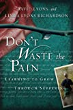 Don't Waste the Pain, David Lyons and Linda Lyons Richardson, 1615215484