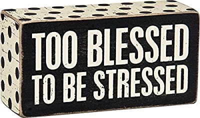 "Too Blessed to be Stressed - Primitives by Kathy 5"" x 2.5"" Decorative Box Sign"