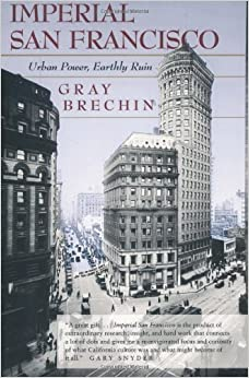 Book Imperial San Francisco: Urban Power, Earthly Ruin (California Studies in Critical Human Geography) by Gray Brechin (2001-03-08)