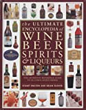 The Ultimate Encyclopedia of Wine, Beer, Spirits & Liqueurs: The Definitive...