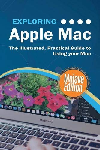 Exploring Apple Mac Mojave Edition: The Illustrated, Practical Guide to Using your Mac (Exploring - Manual Mac Apple