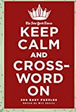 The New York Times Keep Calm and Crossword On: 200 Easy Puzzles