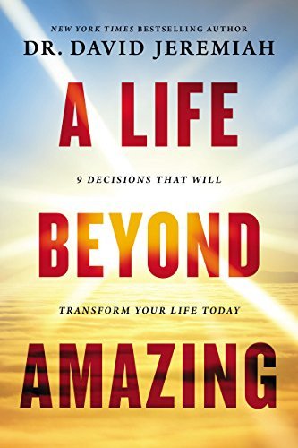 A life beyond amazing 9 decisions that will transform your life a life beyond amazing 9 decisions that will transform your life today by jeremiah fandeluxe Choice Image