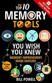 The Top 10 Memory Tools You Wish You Knew: Memory Improvement Made Easy(er) (Remember Anything You Want Book 1) by [Powell, Bill]