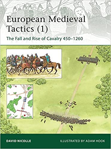 European Medieval Tactics (1): The Fall and Rise of Cavalry 450-1260 (Elite)