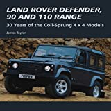 Land Rover Defender, 90 and 110 Range: 30 Years of the Coil-Sprung 4 x 4 Models (Crowood Autoclassics)