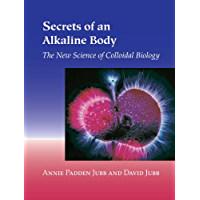 Secrets of an Alkaline Body: The New Science of Colloidal Biology