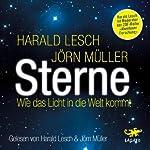 Sterne: Wie das Licht in die Welt kam | Harald Lesch,Jörn Müller