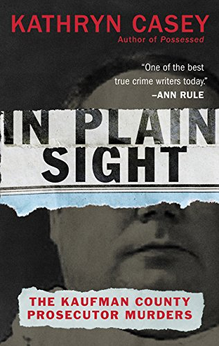 In Plain Sight: The Kaufman County Prosecutor Murders Mass Market Paperback – March 27, 2018 Kathryn Casey William Morrow 0062363506 Murder - General