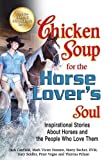 img - for Chicken Soup for the Horse Lover's Soul: Inspirational Stories about Horses and the People Who Love Them (Chicken Soup for the Soul) by Jack Canfield, Mark Victor Hansen, Marty Becker (2013) Paperback book / textbook / text book