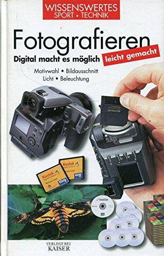 Fotografieren leicht gemacht: Digital macht es möglich. Motivwahl - Bildausschnitt - Licht - Beleuchtung