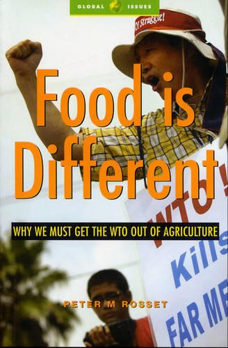 Food is Different: Why We Must Get the WTO Out of Agriculture (Global Issues Series)