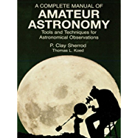 A Complete Manual of Amateur Astronomy: Tools and Techniques for Astronomical Observations (Dover Books on Astronomy)
