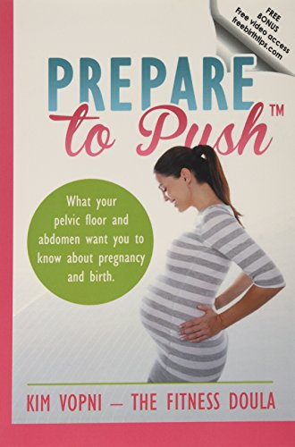 Prepare To Push: What your pelvic floor and abdomen want you to know about pregnancy and birth.