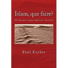 Islam, que faire?: 40 mesures pour apaiser l'avenir (French Edition)