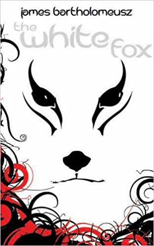 The White Fox (The Seven Stars Trilogy) by James Bartholomeusz (2011-12-01)