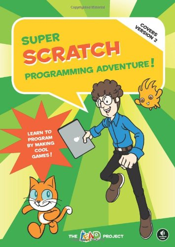 Super Scratch Programming Adventure, 2nd Edition by The LEAD Project, Publisher : No Starch Press