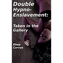 Double Hypno-Enslavement: Taken in the Gallery