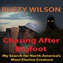Chasing After Bigfoot: My Search for North America's Most Elusive Creature Audiobook by Rusty Wilson Narrated by Richard Henzel