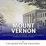 Mount Vernon: The History of George Washington's Famous Plantation |  Charles River Editors