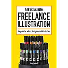 Breaking Into Freelance Illustration: A Guide for Artists, Designers and Illustrators