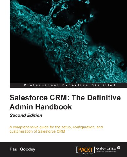 Salesforce CRM: The Definitive Admin Handbook, 2nd Edition by Paul Goodey, Publisher : Packt Publishing