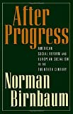 img - for After Progress: American Social Reform and European Socialism in the Twentieth Century by Norman Birnbaum (2002-07-11) book / textbook / text book