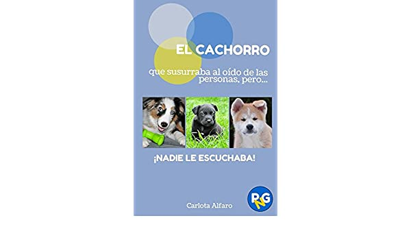 NADIE LE ESCUCHABA!: Guía fácil para aprender a cuidar y disfrutar de tu cachorro. El manual ... Y GATOS PARA NOVATOS nº 2) ...
