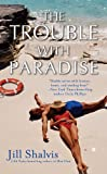 The Trouble with Paradise, Jill Shalvis, 0425236382