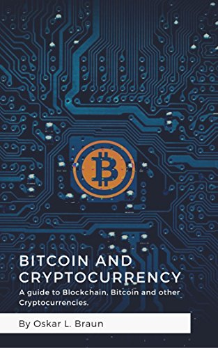 Book: Bitcoin and Cryptocurrency - A guide to Blockchain, Bitcoin and other Cryptocurrencies by Oskar L. Braun
