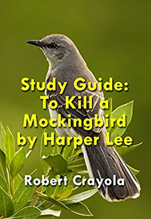 Amazon.com: Study Guide: To Kill a Mockingbird by Harper Lee eBook: Robert Crayola: Kindle Store