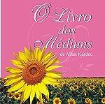 O Livro dos Médiuns [The Mediums' Book] | Allan Kardec