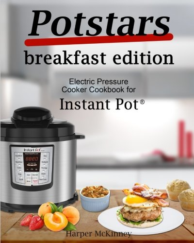 Potstars Breakfast Edition: Electric Pressure Cooker Cookbook for Instant Pot ® by Harper McKinney