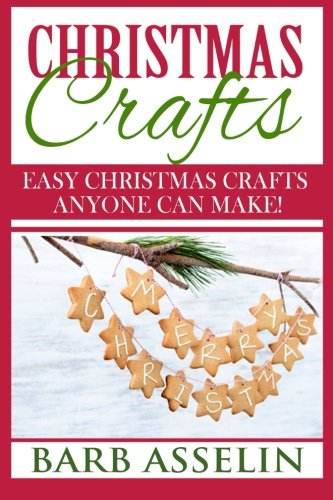 Make Christmas Crafts - Christmas Crafts: Easy Christmas Crafts Anyone Can Make!