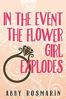 In the Event the Flower Girl Explodes by [Rosmarin, Abby]