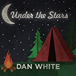 Under the Stars: How America Fell in Love with Camping | Dan White