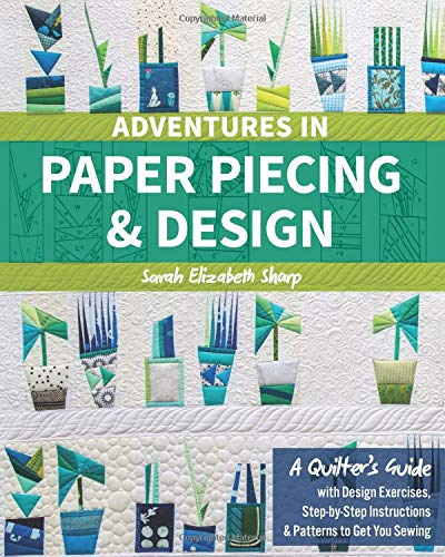 Adventures in Paper Piecing & Design: A Quilter's Guide with Design Exercises, Step-by-Step Instructions & Patterns to Get You Sewing ()