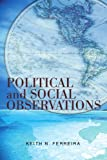 Political and Social Observations, Keith N. Ferreira, 0595372597