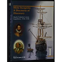 Meta Incognita: A discourse of discovery : Martin Frobisher's Arctic expeditions, 1576-1578