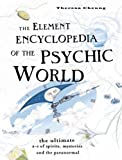 The Element Encyclopedia of the Psychic World: The Ultimate A-Z of Spirits, Mysteries and the Paranormal