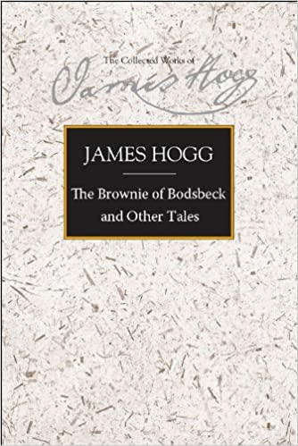 The Brownie of Bodsbeck and Other Tales (The Collected Works of James Hogg)