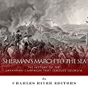 Sherman's March to the Sea: The History of the Savannah Campaign that Subdued Georgia Audiobook by  Charles River Editors Narrated by Michael Piotrasch