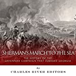 Sherman's March to the Sea: The History of the Savannah Campaign that Subdued Georgia    Charles River Editors