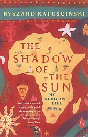 The Shadow of the Sun: My African Life by Kapuscinski, Ryszard New edition (2002)