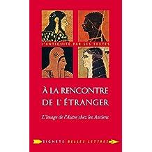 À la Rencontre de l'étranger: L'image de l'Autre chez les Anciens (Signets Belles Lettres t. 5) (French Edition)